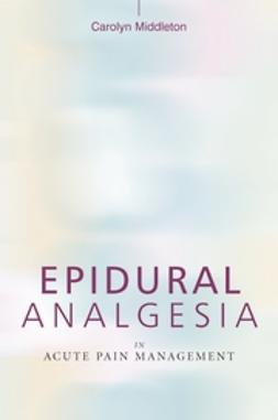 Middleton, Carolyn - Epidural Analgesia in Acute Pain Management, ebook