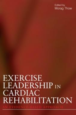 Thow, Morag - Exercise Leadership in Cardiac Rehabilitation: An Evidence-Based Approach, ebook