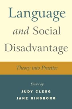 Clegg, Judy - Language and Social Disadvantage: Theory  into Practice, ebook