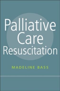 Bass, Madeline - Palliative Care Resuscitation, ebook