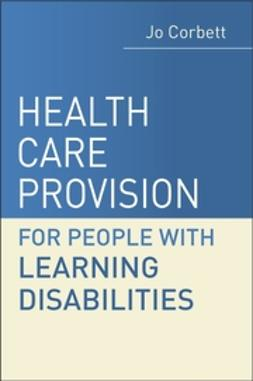 Corbett, Jo - Health Care Provision and People with Learning Disabilities: A Guide for Health Professionals, ebook