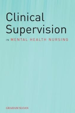 Sloan, Graham - Clinical Supervision in Mental Health Nursing, ebook