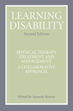 Rennie, Jeanette - Learning Disability: Physical Therapy Treatment  and Management, A Collaborative Appoach, e-kirja