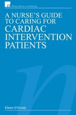(Hons), Eileen O'Grady, RN, Dip HE, BSc - A Nurse's Guide to Caring for Cardiac Intervention Patients, ebook