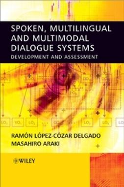 Spoken, Multilingual and Multimodal Dialogue Systems: Development and Assessment