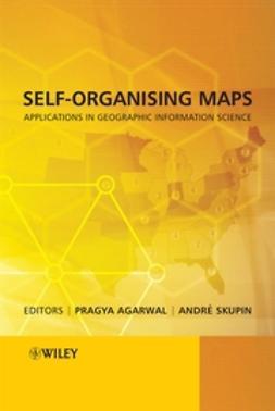 Agarwal, Pragya - Self-Organising Maps: Applications in Geographic Information Science, e-bok