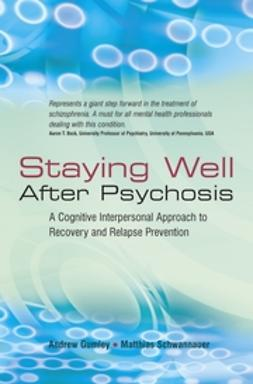 Gumley, Andrew - Staying Well After Psychosis: A Cognitive Interpersonal Approach to Recovery and Relapse Prevention, e-kirja