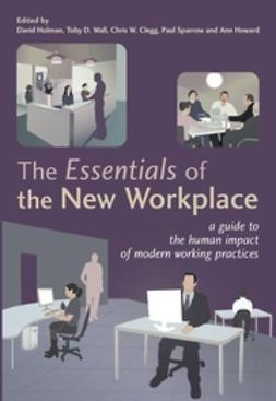 Clegg, Chris W. - The Essentials of the New Workplace: A Guide to the Human Impact of Modern Working Practices, ebook