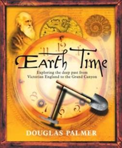 Palmer, Douglas - Earth Time: Exploring the Deep Past from Victorian England to the Grand Canyon, ebook