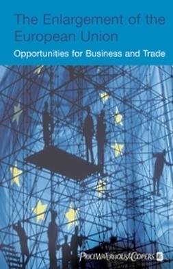 Lejeune, Ine - The Enlargement of the European Union: Opportunities for Business and Trade, ebook