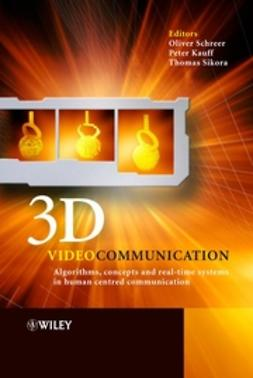 Kauff, Peter - 3D Videocommunication: Algorithms, concepts and real-time systems in human centred communication, ebook