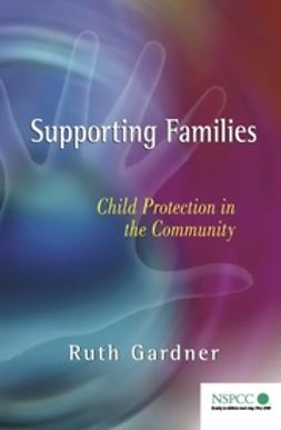 Gardner, Ruth - Supporting Families: Child Protection in the Community, ebook