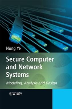 Ye, Nong - Secure Computer and Network Systems: Modeling, Analysis and Design, ebook