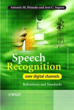 Peinado, Antonio - Speech Recognition Over Digital Channels: Robustness and Standards, ebook