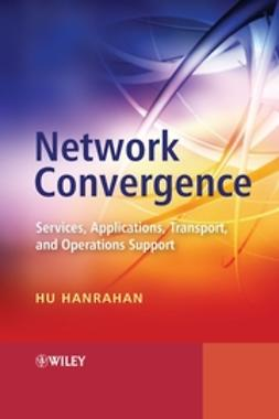 Hanrahan, Hu - Network Convergence: Services, Applications, Transport, and Operations Support, ebook