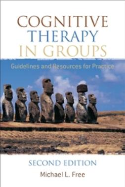Free, Michael L. - Cognitive Therapy in Groups: Guidelines and Resources for Practice, ebook