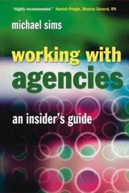 Sims, Michael - Working With Agencies: An Insider's Guide, ebook