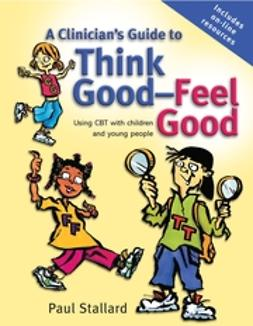 Stallard, Paul - A Clinician's Guide to Think Good-Feel Good: Using CBT with children and young people, e-bok