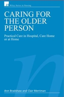 Bradshaw, Ann - Caring for the Older Person: Practical Care in Hospital, Care Home or at Home, ebook
