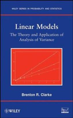 Clarke, Brenton R. - Linear Models: The Theory and Application of Analysis of Variance, ebook