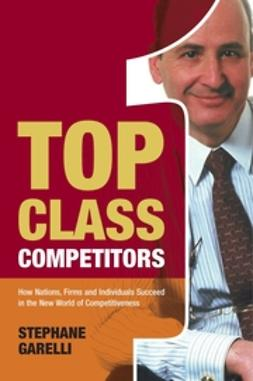 Garelli, Stephane - Top Class Competitors: How Nations, Firms and Individuals Succeed in the New World of Competitiveness, ebook