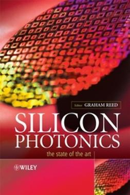Reed, Graham T. - Silicon Photonics: The State of the Art, ebook