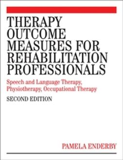 Enderby, Pamela - Therapy Outcome Measures for Rehabilitation Professionals: Speech and Language Therapy, Physiotherapy, Occupational Therapy, ebook