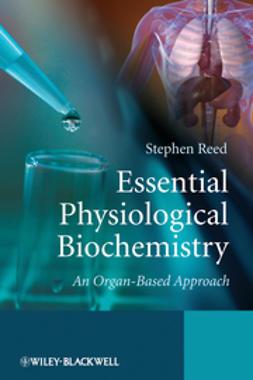 Reed, Stephen - Essential Physiological Biochemistry: An Organ-Based Approach, e-bok