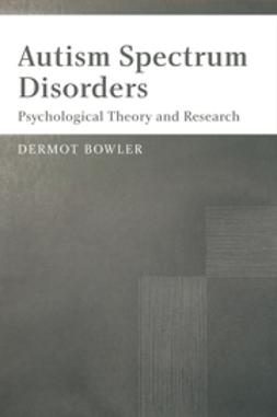 Bowler, Dermot - Autism Spectrum Disorders: Psychological Theory and Research, ebook