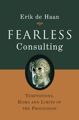 Haan, Erik de - Fearless Consulting: Temptations, Risks and Limits of the Profession, ebook