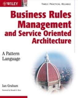 Graham, Ian - Business Rules Management and Service Oriented Architecture: A Pattern Language, ebook