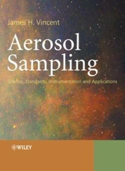 Vincent, James H. - Aerosol Sampling: Science, Standards, Instrumentation and Applications, e-kirja