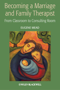 Mead, Eugene - Becoming a Marriage and Family Therapist: From Classroom to Consulting Room, ebook