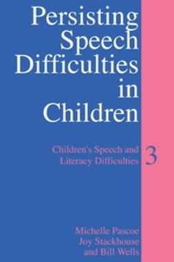 Pascoe, Michelle - Persisting Speech Difficulties in Children: Children's Speech and Literacy Difficulties, ebook