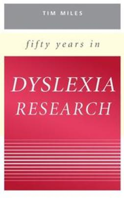 Miles, Tim - Fifty Years in Dyslexia Research, e-bok