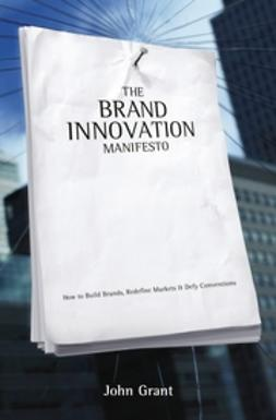 Grant, John - Brand Innovation Manifesto: How to Build Brands, Redefine Markets and Defy Conventions, ebook