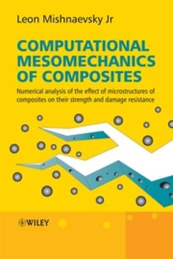 Mishnaevsky, Leon L. - Computational Mesomechanics of Composites: Numerical Analysis of the Effect of Microstructures of Composites of Strength and Damage Resistance, ebook