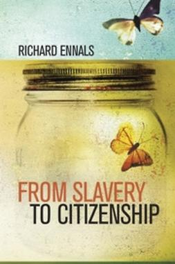 Ennals, Richard - From Slavery to Citizenship, e-bok