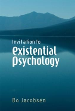 Jacobsen, Bo - Invitation to Existential Psychology: A Psychology for the Unique Human Being and its Applications in Therapy, ebook