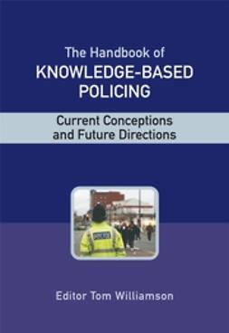 Williamson, Tom - The Handbook of Knowledge Based Policing: Current Conceptions and Future Directions, ebook