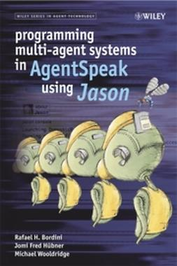 Bordini, Rafael H. - Programming Multi-Agent Systems in AgentSpeak using Jason, ebook