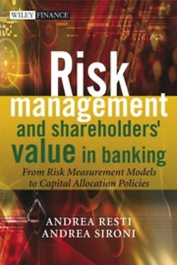 Resti, Andrea - Risk Management and Shareholders' Value in Banking: From Risk Measurement Models to Capital Allocation Policies, e-bok