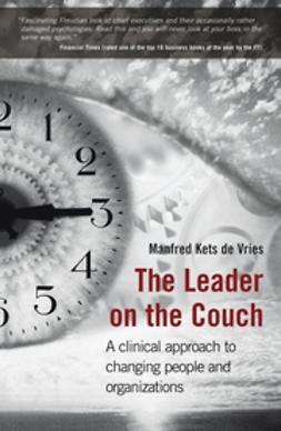 Vries, Manfred F. R. Kets de - The Leader on the Couch: A Clinical Approach to Changing People & Organizations, ebook