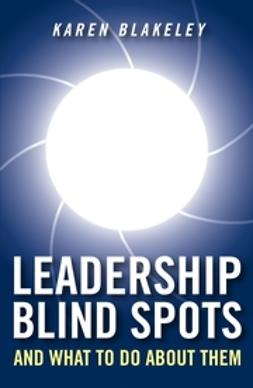 Blakeley, Karen - Leadership Blind Spots and What To Do About Them, ebook