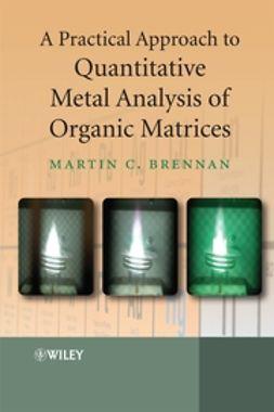 Brennan, Martin - A Practical Approach to Quantitative Metal Analysis of Organic Matrices, ebook