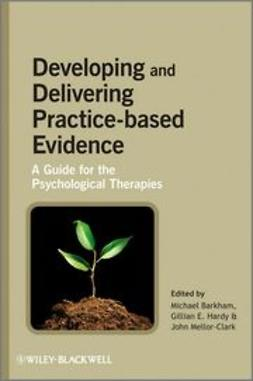 Barkham, Michael - Developing and Delivering Practice-Based Evidence: A Guide for the Psychological Therapies, ebook