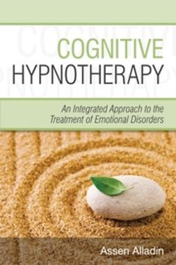 Alladin, Assen - Cognitive Hypnotherapy: An Integrated Approach to the Treatment of Emotional Disorders, ebook