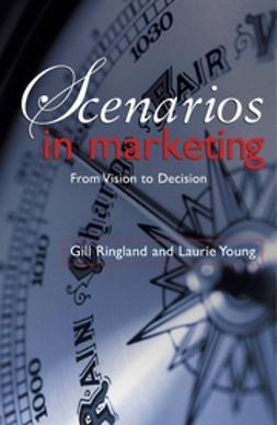 Burnett, Lloyd - Scenarios in Marketing: From Vision to Decision, e-kirja