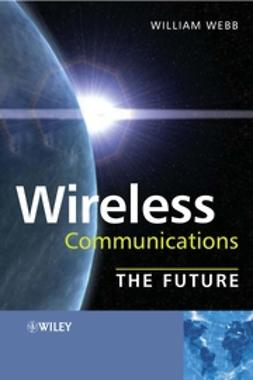 Webb, William - Wireless Communications: The Future, e-kirja