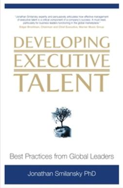 Smilansky, Jonathan - Developing Executive Talent: Best Practices from Global Leaders, ebook